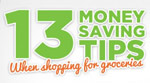 13 Money Saving Tips: When Shopping for Groceries